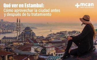 Qué ver en Estambul | MCAN Health Turquía